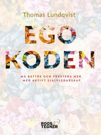 Boken Egokoden tipsar om hur man blir bra på att leda sig själv.