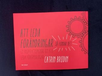 Catrin Brodin har skrivit boken Att leda förändringar, Vulkan Media.